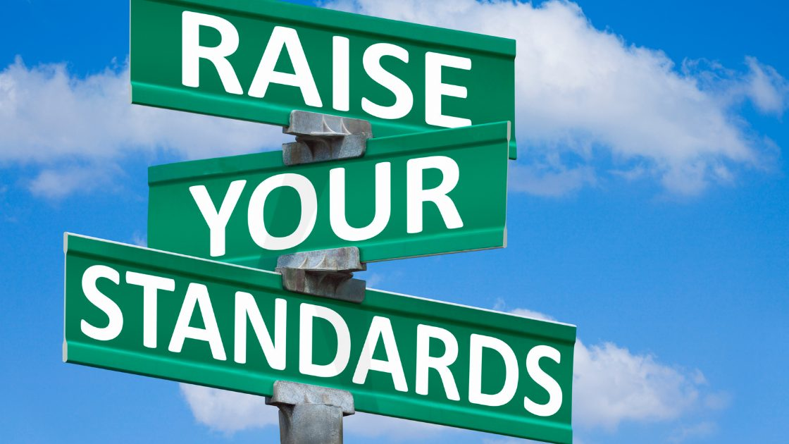 Revealed – The Benefits And Rewards Of Raising Your Standards